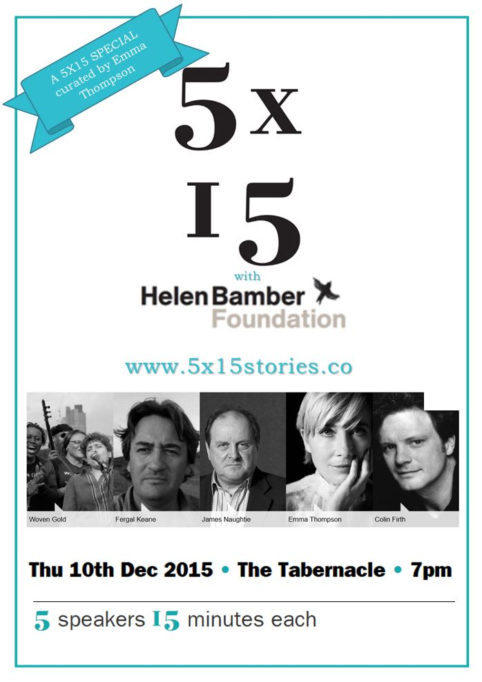 5×15 FIVE SPEAKERS, FIFTEEN MINUTES EACH: featuring Emma Thompson, Colin Firth, Fergal Keane, James Naughtie and Woven Gold