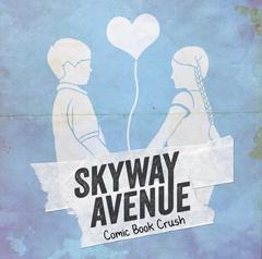 Comic Book Crush - Skyway Avenue