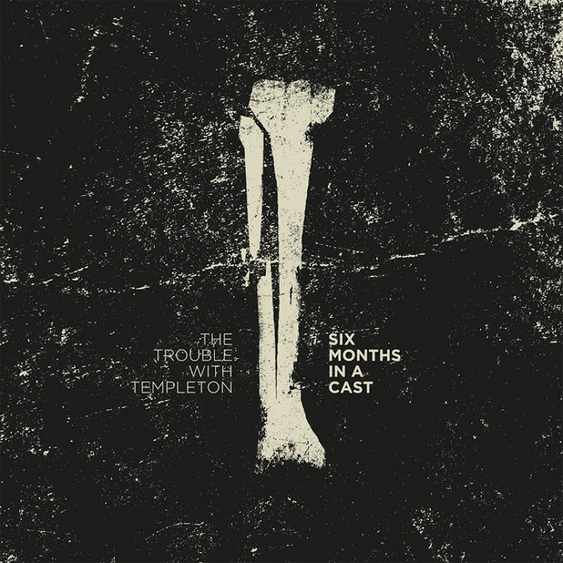 """Six Months In a Cast - 7"""" Vinyl - The Trouble With Templeton"""