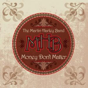 Money Don't Matter - Martin Harley Band CD - Martin Harley