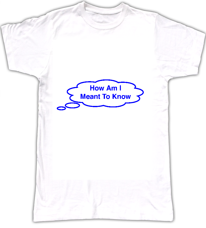 How Am I Meant To Know T-shirt - Tom Vek